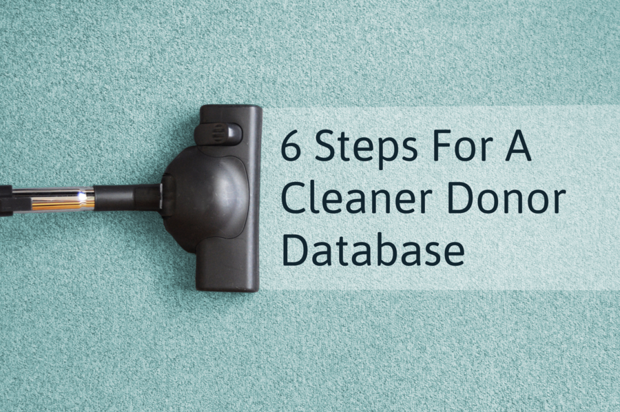 Clean Up Your Donor Data With These 6 Steps
