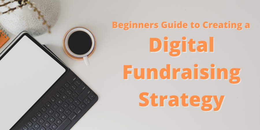 Beginners Guide to Creating a Digital Fundraising Strategy